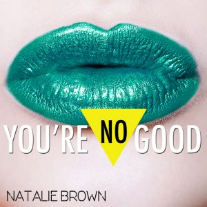 Natalie Brown You're No Good